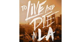 To Live Or Die In LA